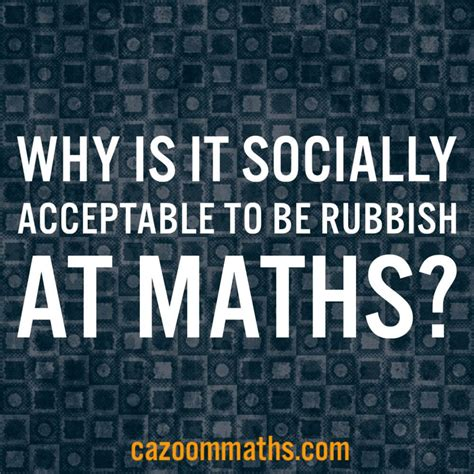 How Is This Socially Acceptable by Why Is It Socially Acceptable To Be Rubbish At Maths