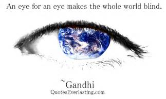 an eye for an eye makes the whole world blind gandhi quotes everlasting