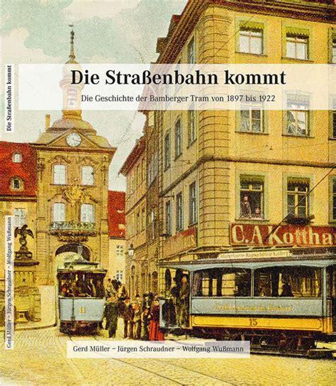 wann kommt die straßenbahn startseite die bamberger stra 223 enbahn 1897 bis 1922