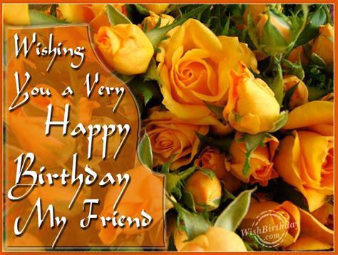 Wishing Happy Birthday To A Friend Wishing You A Very Happy Birthday My Friend Wishbirthday Com