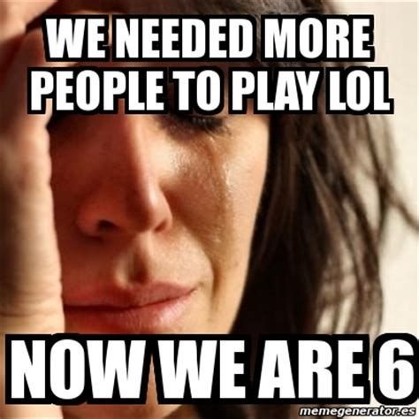 Lol Meme Generator - meme problems we needed more people to play lol now we
