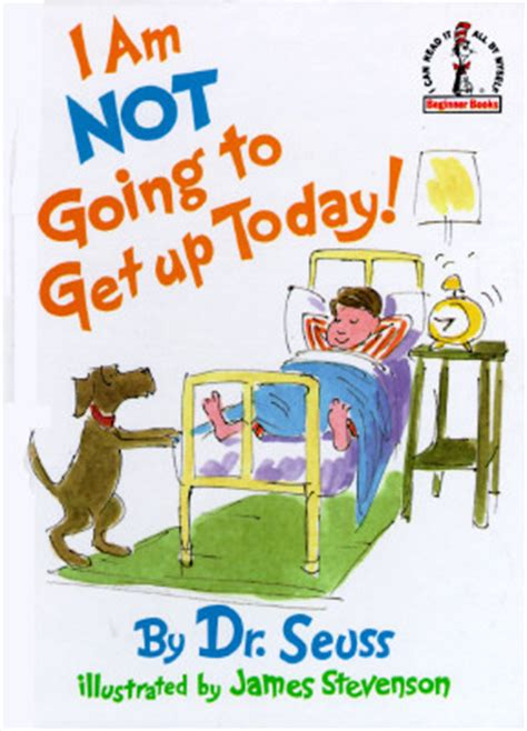 doing work you today books i am not going to get up today by dr seuss reviews