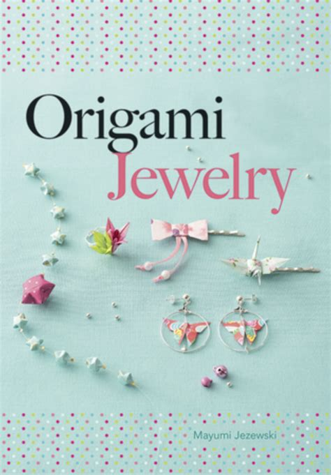 Origami Jewelry Book - origami jewelry a window into books