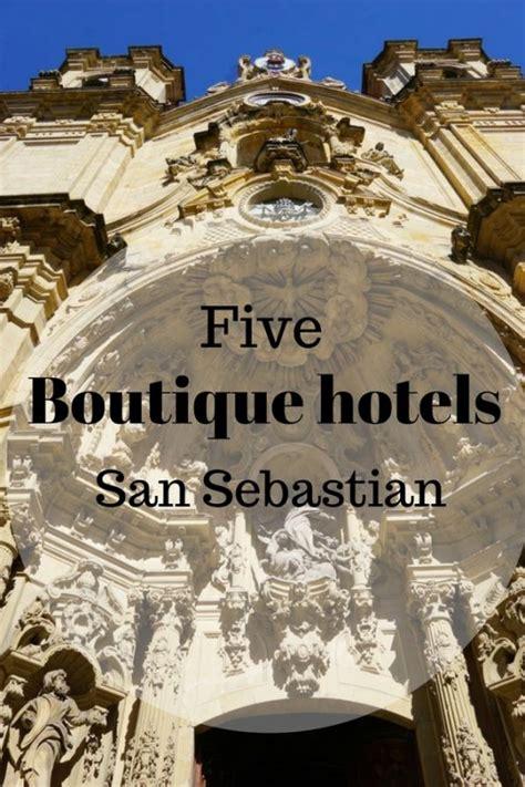 best hotel san sebastian five great boutique hotels in san sebastian perfect for a