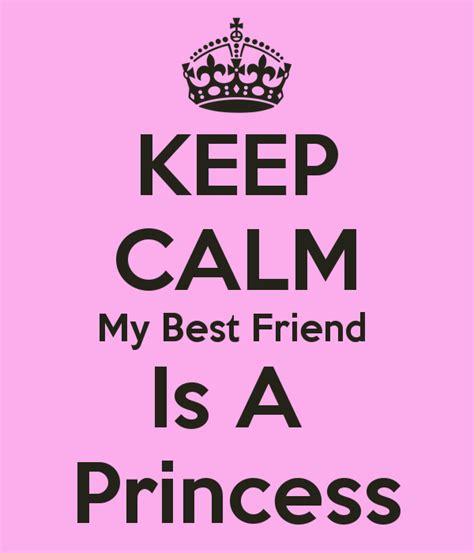 my friend princess keep calm my best friend is a princess poster
