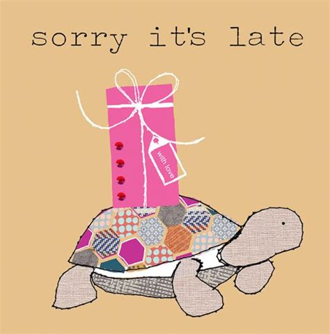 Sorry Its Late Birthday Card 556 Best E Cards For Friends Images On Pinterest