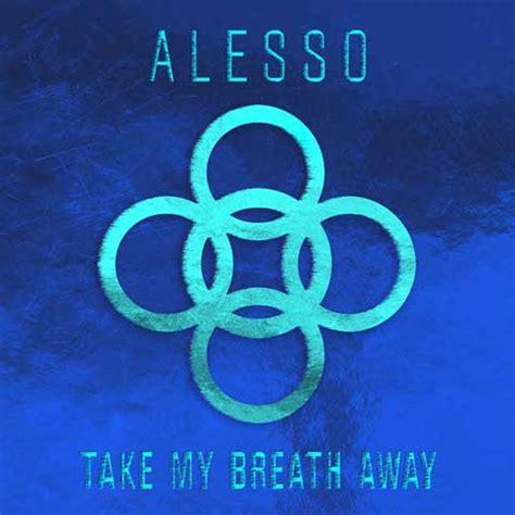 take my breath away testo alesso take my breath away testo traduzione e audio