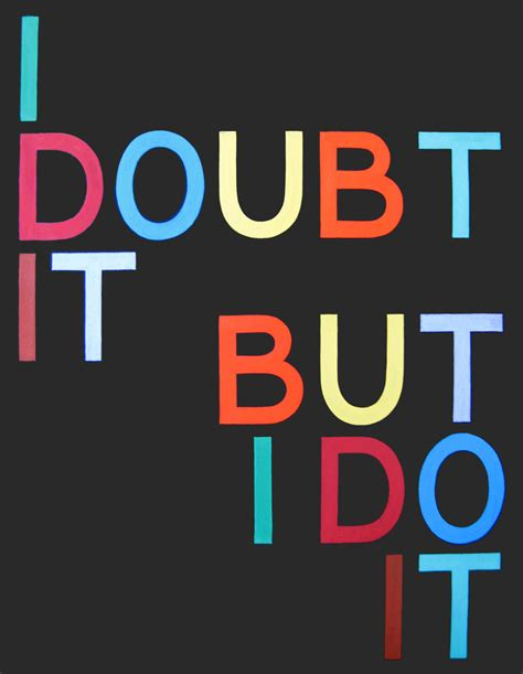 In I Doubt It by Tauba Auerbach I Doubt It But I Do It I