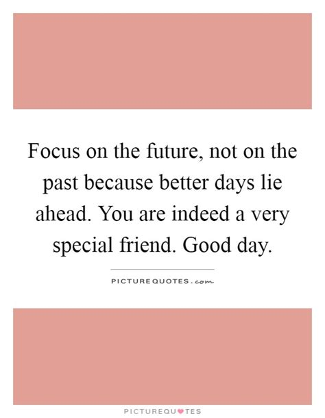 Focus On The Future Not The Past Essay better days quotes sayings better days picture quotes page 2