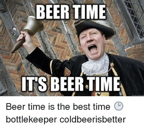 Time For Meme - beer time its beer time beer time is the best time
