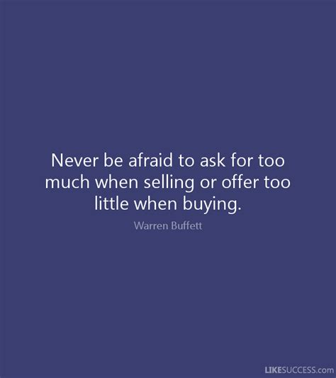 never be afraid to ask for too much when by warren buffett