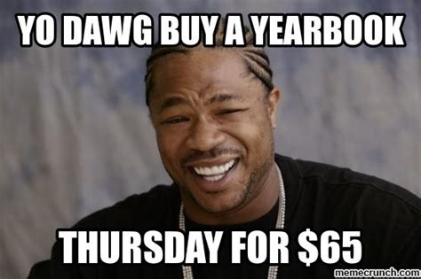 Buy Meme - yo dawg buy a yearbook