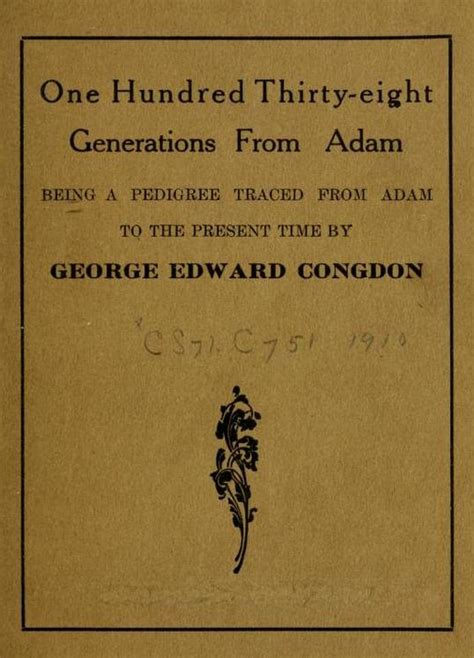 one hundred thirty eight generations from adam being a pedigree traced from adam to the present time classic reprint books one hundred thirty eight generations from adam by george