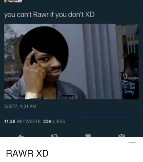 Rawr Meme - you can t rawr if you don t xd 23 17 431 pm 113k retweets 22k likes rawr xd meme on sizzle