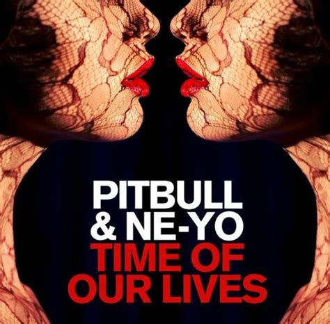 Ne Yo The Highly Anticipated Album In Stores Today by Pitbull Premieres Quot Time Of Our Lives Quot Listen Directlyrics