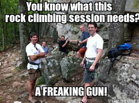 Rock Climbing Memes - meme creator you know what this rock climbing session