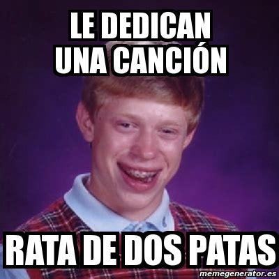 Rata De Dos Patas Meme - meme bad luck brian le dedican una canci 243 n rata de dos