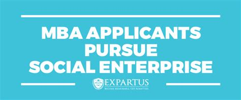 Social Enterprise Mba by Expartus Mba Applicants Pursue Social Enterprise