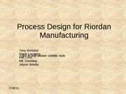 New Process Design For Riordan Manufacturing | process design for riordan manufacturing final process