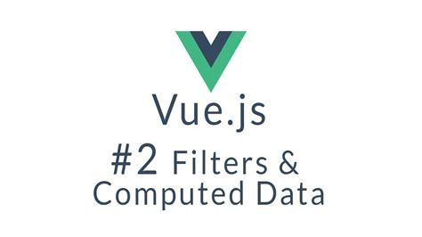 tutorial vue js 2 vue tutorial 2 vue js filters and computed data youtube