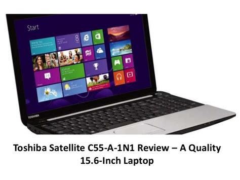 toshiba satellite c55 a 1n1 review a quality 15 6 inch laptop