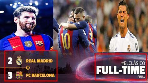 barcelona result el clasico 2017 real madrid vs barcelona live score