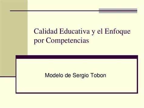 Diseño Curricular Por Competencias Sergio Tobon Calidad Educativa Y El Enfoque Por Competencias Sergio Tobon