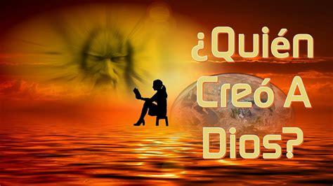 imagenes de dios que impacten 191 qui 233 n cre 243 a dios tengo preguntas youtube