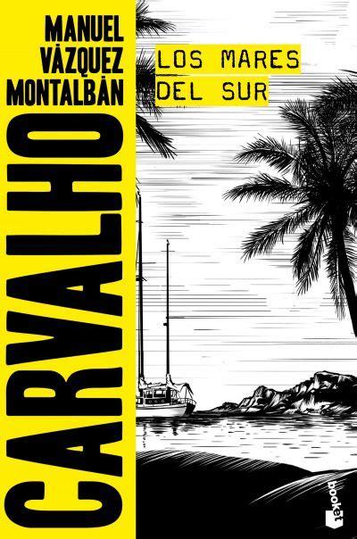 libro los mares del sur los mares del sur v 193 zquez montalb 193 n manuel sinopsis del libro rese 241 as criticas opiniones