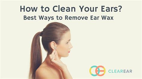 how to clean in how to clean your ears best ways to remove ear wax