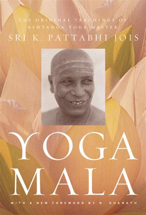 yoga mala yoga mala by sri k pattabhi jois is a classic yoga book