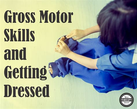 therapy for motor skills gross motor skills and independent dressing your therapy