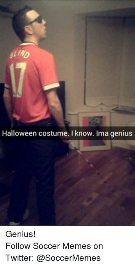 Costume Meme - halloween costume i know ima genius genius follow soccer
