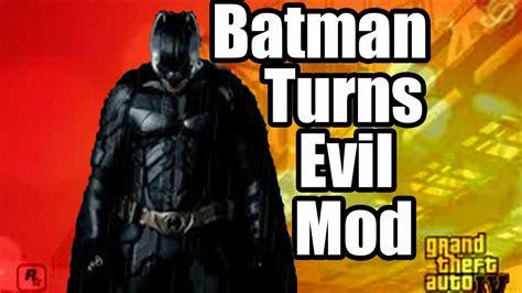 Turns Batman Sequel by Gta Iv Batman Turns Evil Hd Gta 4 Mods Gta 4 Gameplay