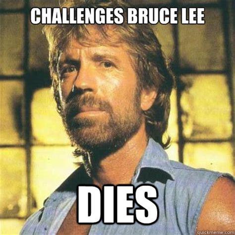 Bruce Lee Meme - challenges bruce lee dies freshman chuck norris quickmeme