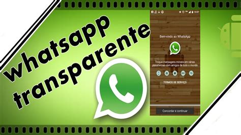 tutorial como deixar o whatsapp transparente como deixar seu whatsapp transparente atualizado 2015