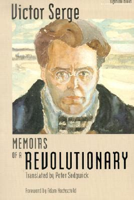 of the russian revolution the the memoirs of the tsar s chief of security and his books memoirs of a revolutionary victor serge free books