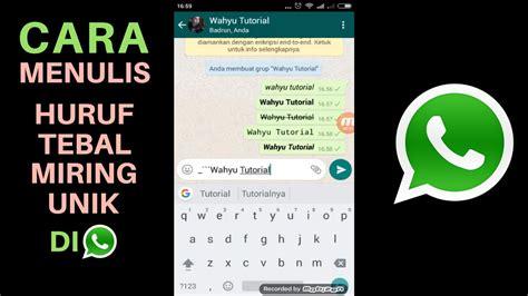 cara membuat huruf tebal di whatsapp cara mudah menulis huruf unik di whatsapp tebal miring