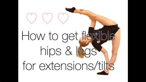 how to get how to get flexible hips and legs for extensions tilts