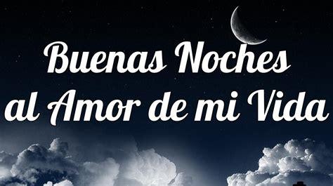 imagenes feliz noche amorcito buenas noches al amor de mi vida bellas frases para