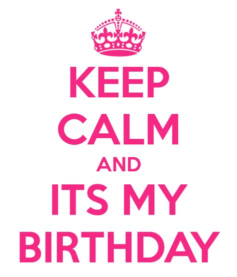 imagenes keep a calm it s my birthday month keep calm and its my birthday keep calm and carry on