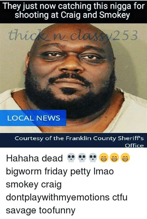 Friday Smokey Memes - they just now catching this nigga for shooting at craig