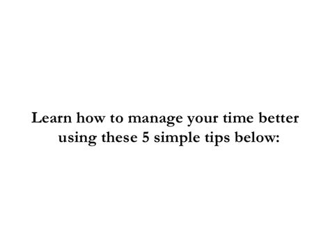 how to time manage better how to improve your time management skills using 5 simple tips
