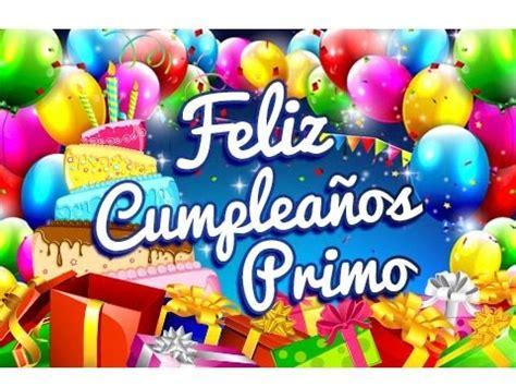 imagenes feliz cumpleaños primo querido feliz cumplea 241 os primo felicitaciones para un cumplea 241 os
