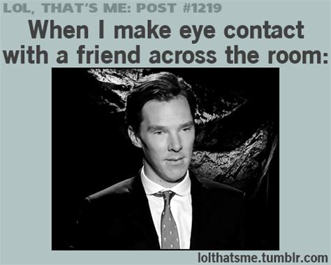 i saw you from across the room benedict cumberbatch when you see your friend across the room that is priceless