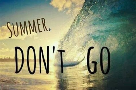 Summer 1 6 End end of summer quotes quotesgram