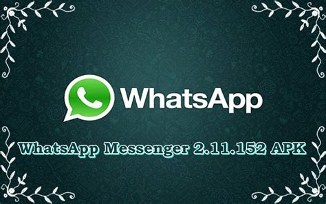 donwload whatsapp apk whatsapp messenger 2 11 152 apk for android