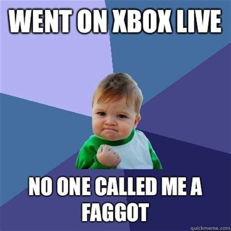 Fagget Meme - went on xbox live no one called me a faggot success kid