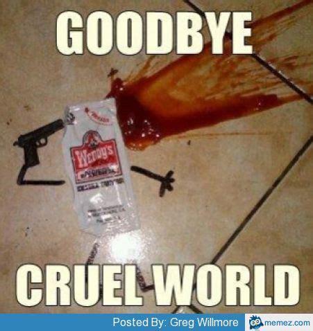 goodbye cruel world memes com