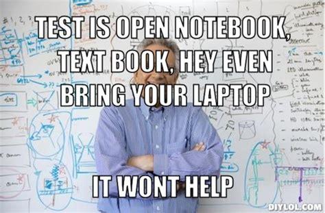 Chemical Engineering Meme - engineering professor meme generator test is open notebook